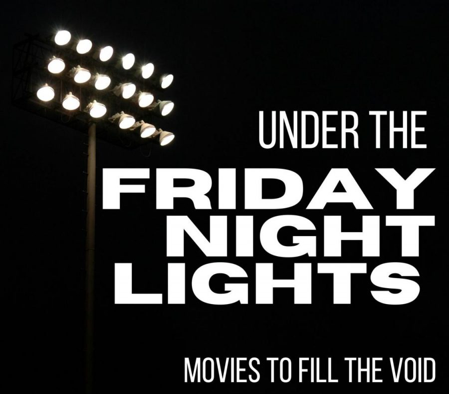 UNDER+THE+FRIDAY+NIGHT+LIGHTS.+Until+the+football+season+starts%2C+there+are+some+great+movies+to+fill+the+void.