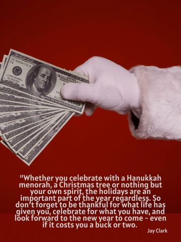 Whether you celebrate with a Hanukkah menorah, a Christmas tree or nothing but your own spirit, the holidays are an important part of the year regardless. So don't forget to be thankful for what life has given you, celebrate for what you have, and look forward to the new year to come - even if it costs you a buck or two.