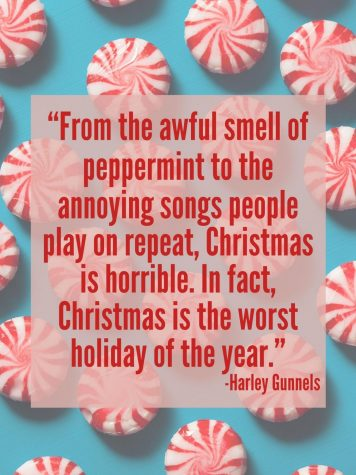 """From the awful smell of peppermint to the annoying songs people play on repeat, Christmas is horrible. In fact, Christmas is the worst holiday of the year."""