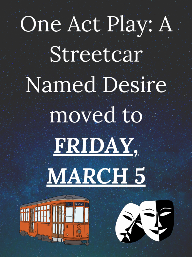 BREAK A LEG. The One Act play public performance has been moved to Friday, March 5.