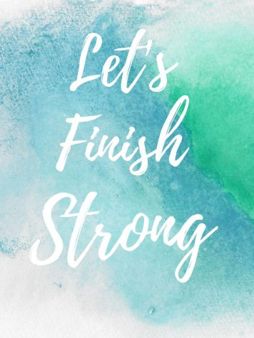 FINISH STRONG. Students need to make the most of the last few weeks because they are more important than they may seem.