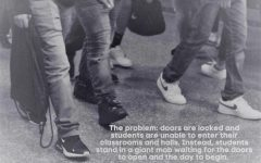 HALL TROUBLES. The problem: doors are locked and students are unable to enter their classrooms or roam the hallways with their friends. Instead students stand in a giant mob waiting for the doors to open and the day to begin.